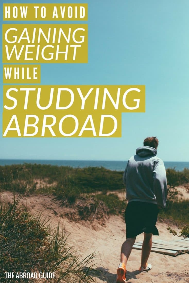 "How to Avoid Gaining Weight While Studying Abroad. Lots of students gain the ""study abroad 15"" while abroad, so here's how you can avoid it (tips from someone who gained a bit more than 15...)"