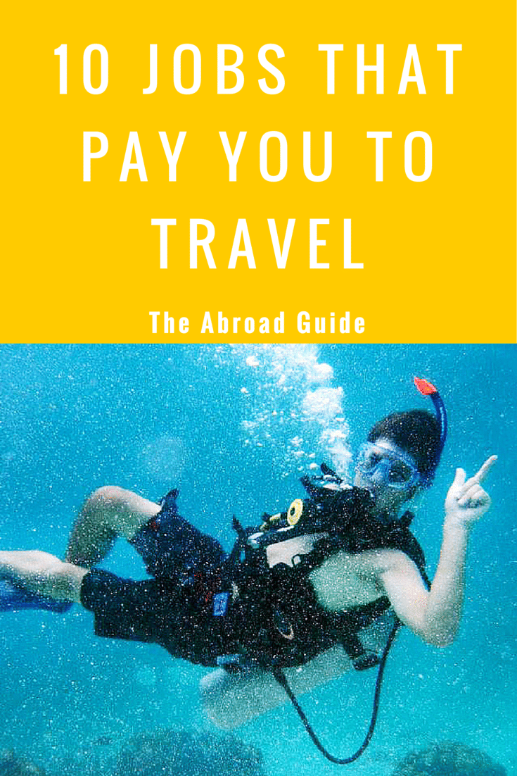 10 jobs that pay you to travel the abroad guide want a job that will help you travel the world these 10 jobs will pay