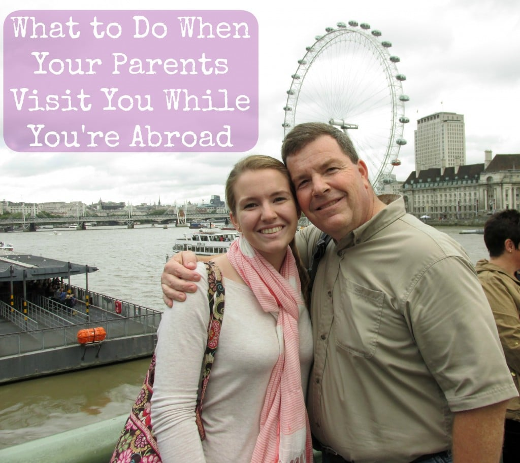 things to do with parents when they visit during study abroad