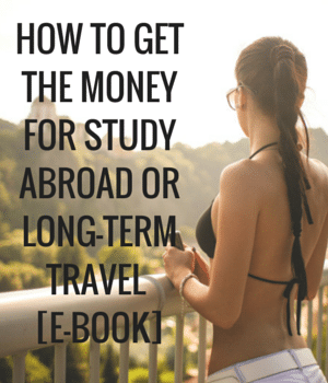 How to Get the Money for Study Abroad or Long-Term Travel [e-book]
