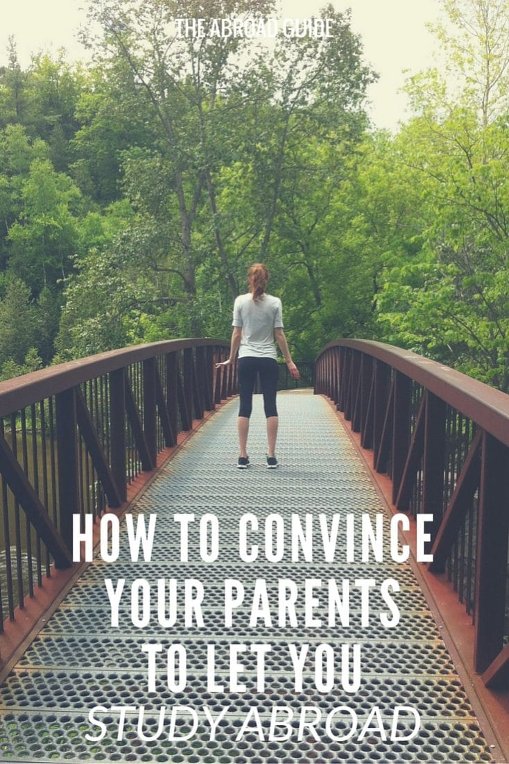 How to convince your parents to let you study abroad- tips for how to get your parents to let you go study abroad. If you want to go abroad but your parents are nervous about it, here's how you can ease their mind and get them to say yes to letting you study abroad.