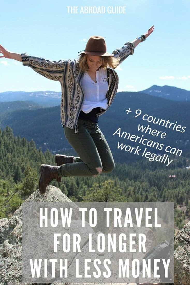 How to Travel For Longer With Less Money - learn how to make your long-term trip longer by spending less money. These tips will save you money and help you extend your traveling. Includes a free PDF of the 9 countries where Americans can work legally and how to apply for a visa there.