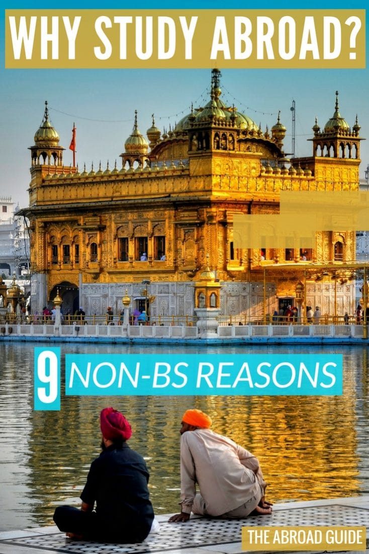 Why study abroad? 9 Non BS reasons to study abroad and why it will change you for the better. Study abroad is worth the cost, and here's why.